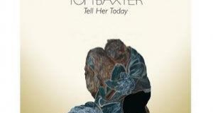 Tom Baxter - Tell her today!